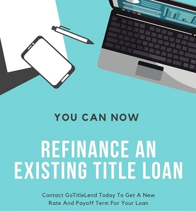 Contact GoTitleLend to refi your current loan